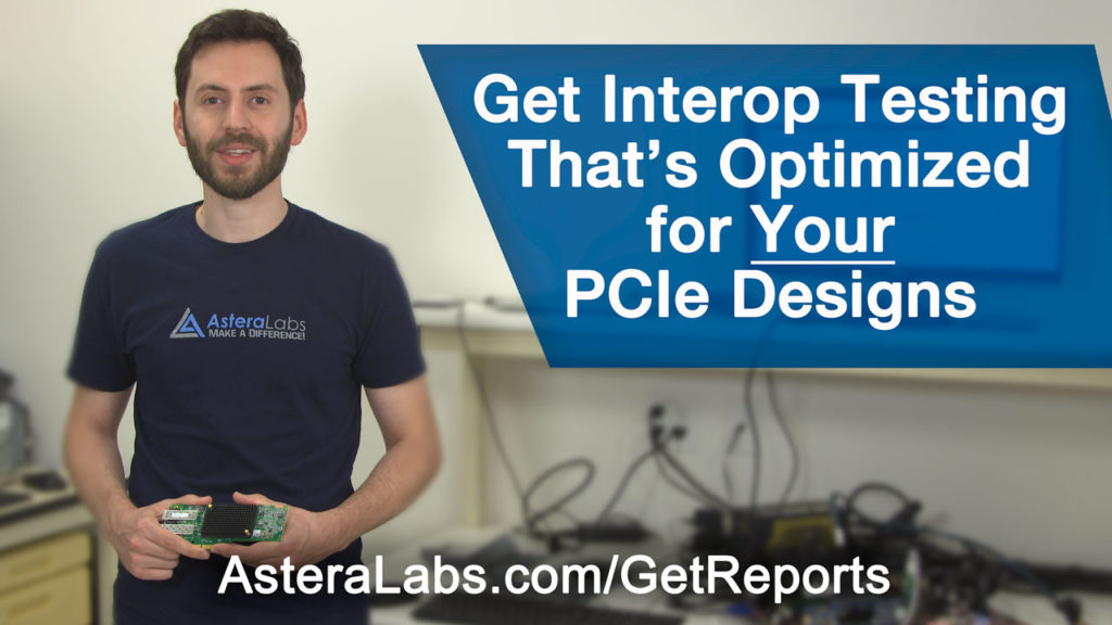 Get Interop Testing that's Optimized for your PCIe Designs