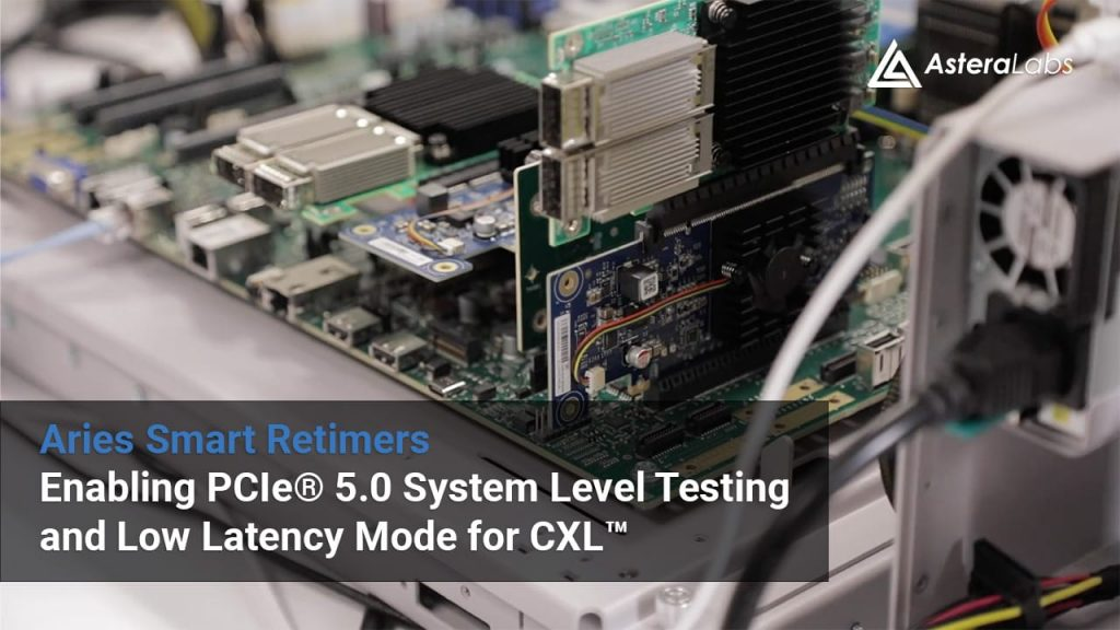 Aries Smart Retimers – Enabling PCIe® 5.0 System Level Testing and Low Latency Mode for CXL™
